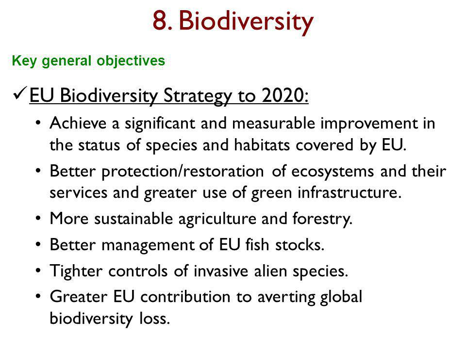 8. Biodiversity EU Biodiversity Strategy to 2020: Achieve a significant and measurable improvement in the status of species and habitats covered by EU