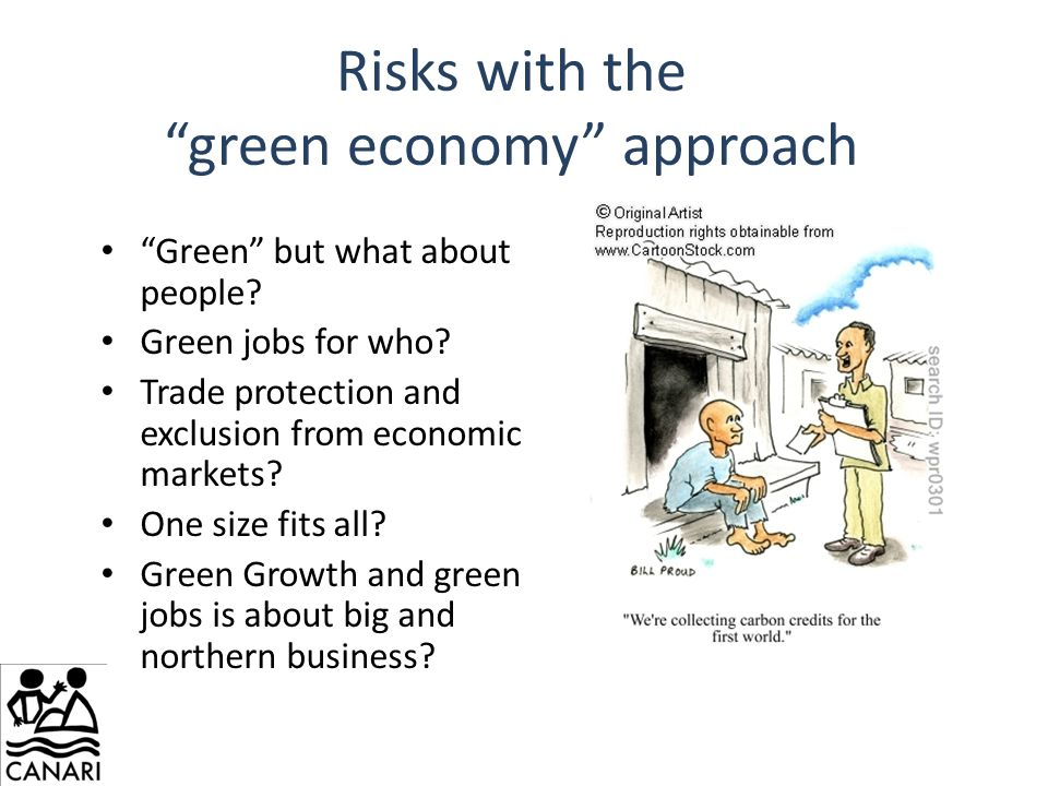 "Risks with the ""green economy"" approach ""Green"" but what about people? Green jobs for who? Trade protection and exclusion from economic markets? One s"