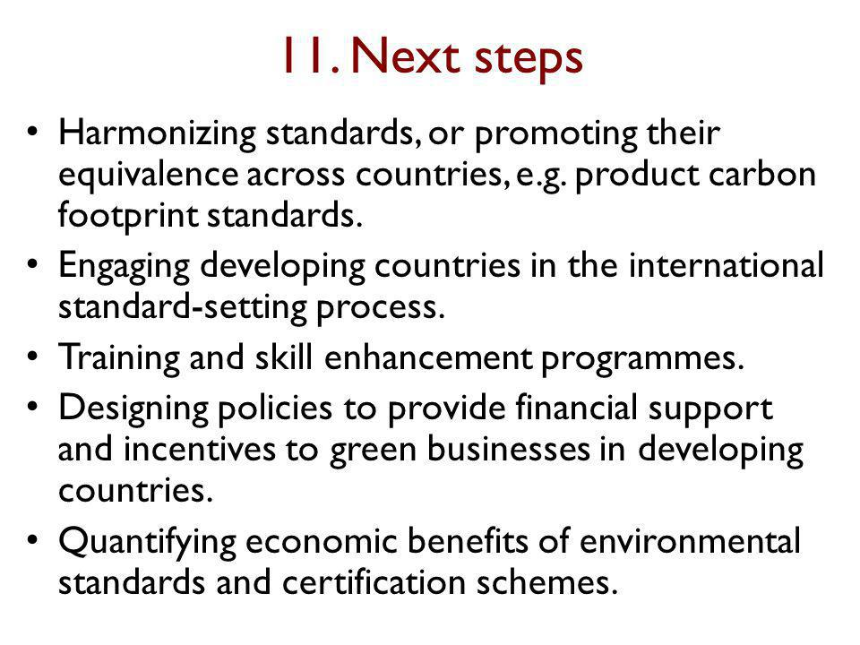 11. Next steps Harmonizing standards, or promoting their equivalence across countries, e.g.