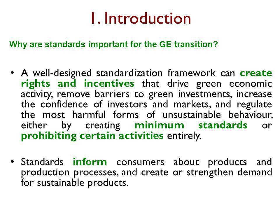 1. Introduction A well-designed standardization framework can create rights and incentives that drive green economic activity, remove barriers to gree