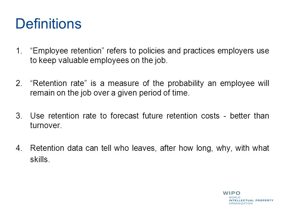 Definitions 1. Employee retention refers to policies and practices employers use to keep valuable employees on the job.