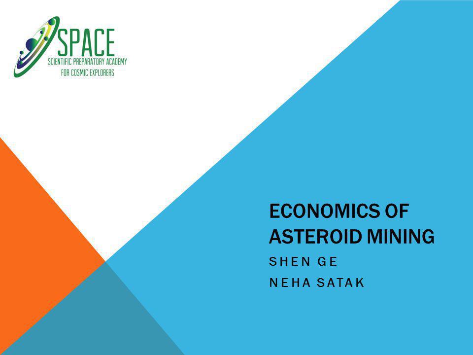 ECONOMICS OF ASTEROID MINING SHEN GE NEHA SATAK