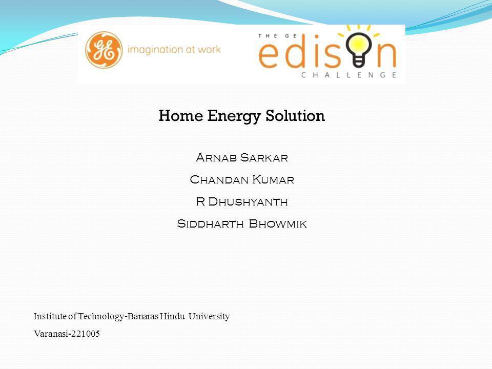 Home Energy Solution Arnab Sarkar Chandan Kumar R Dhushyanth Siddharth Bhowmik Institute of Technology-Banaras Hindu University Varanasi-221005