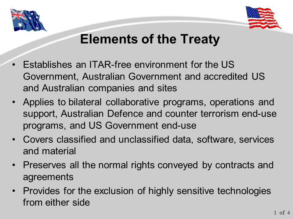 1 of 4 Elements of the Treaty Establishes an ITAR-free environment for the US Government, Australian Government and accredited US and Australian compa