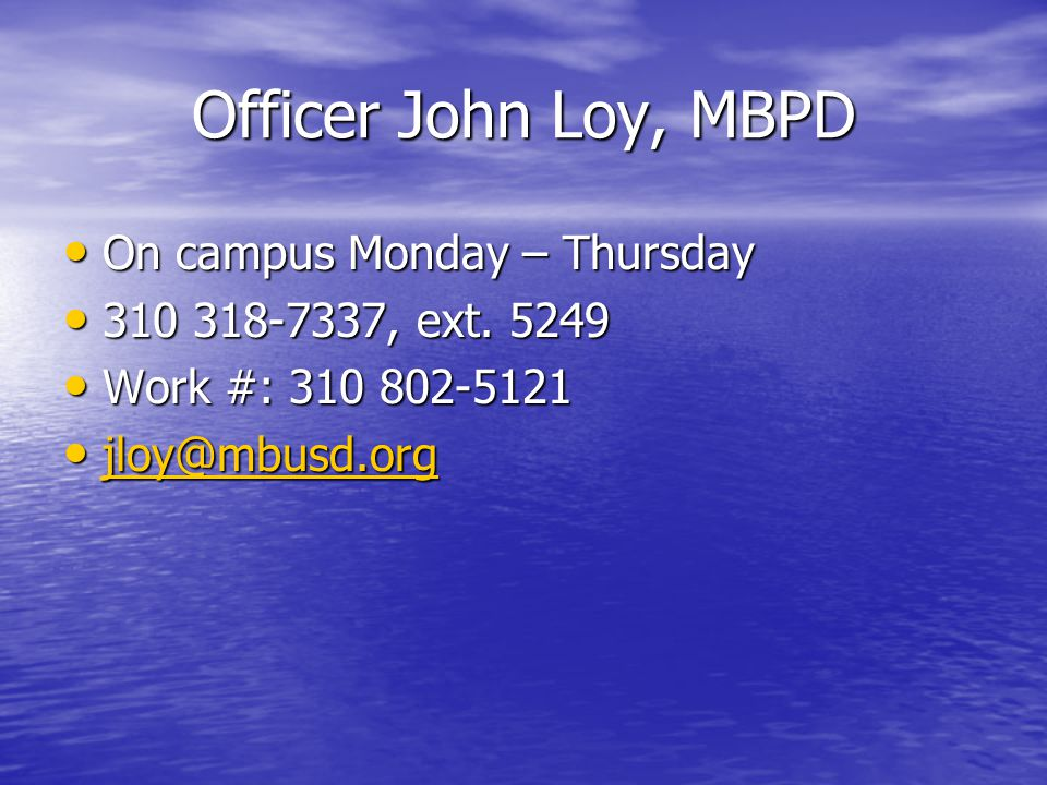 Officer John Loy, MBPD On campus Monday – Thursday On campus Monday – Thursday 310 318-7337, ext.