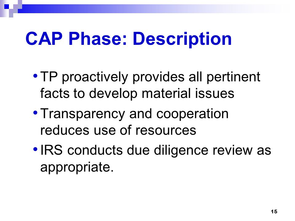 15 CAP Phase: Description TP proactively provides all pertinent facts to develop material issues Transparency and cooperation reduces use of resources