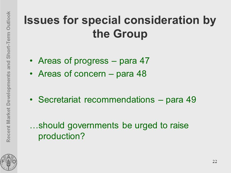 Recent Market Developments and Short-Term Outlook 22 Issues for special consideration by the Group Areas of progress – para 47 Areas of concern – para 48 Secretariat recommendations – para 49 …should governments be urged to raise production