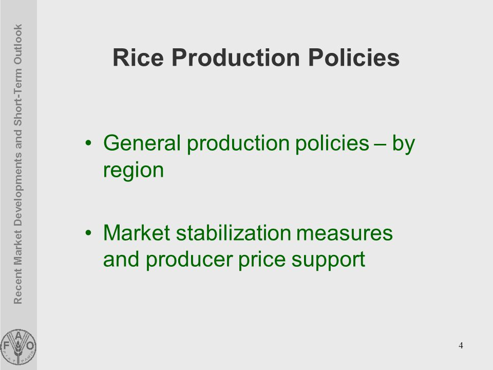 Recent Market Developments and Short-Term Outlook 4 Rice Production Policies General production policies – by region Market stabilization measures and producer price support