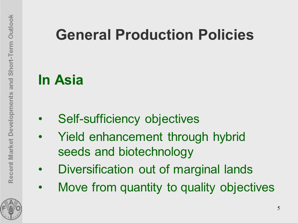 Recent Market Developments and Short-Term Outlook 5 General Production Policies In Asia Self-sufficiency objectives Yield enhancement through hybrid seeds and biotechnology Diversification out of marginal lands Move from quantity to quality objectives