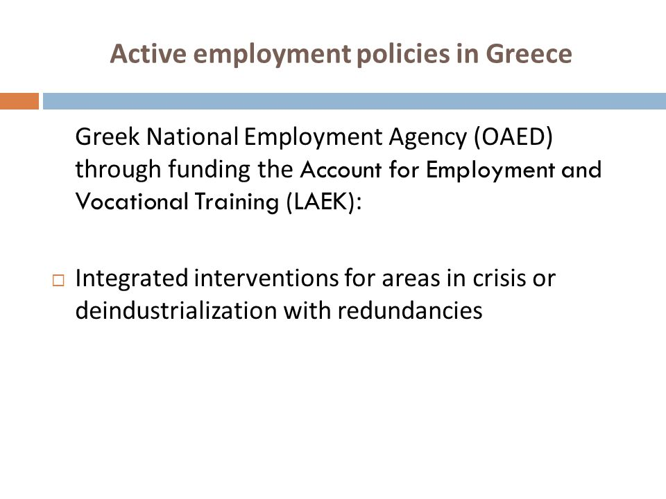 Active employment policies in Greece Greek National Employment Agency (OAED) through funding the Account for Employment and Vocational Training (LAEK)