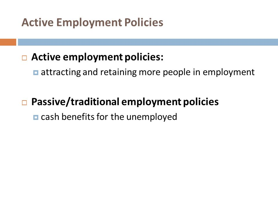 Active Employment Policies  Active employment policies :  attracting and retaining more people in employment  Passive/traditional employment polici
