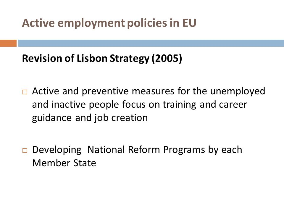 Active employment policies in EU Revision of Lisbon Strategy (2005) Two cycles :  2005-2007  2008-2010: Implementation of employment policies