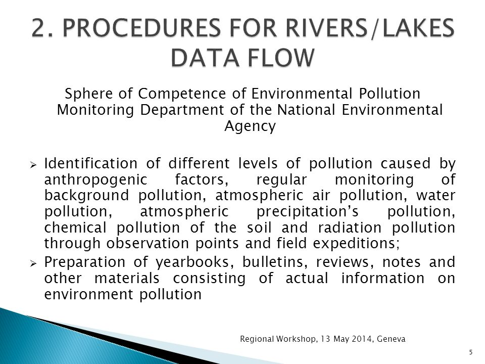 Sphere of Competence of Environmental Pollution Monitoring Department of the National Environmental Agency  Identification of different levels of pollution caused by anthropogenic factors, regular monitoring of background pollution, atmospheric air pollution, water pollution, atmospheric precipitation's pollution, chemical pollution of the soil and radiation pollution through observation points and field expeditions;  Preparation of yearbooks, bulletins, reviews, notes and other materials consisting of actual information on environment pollution Regional Workshop, 13 May 2014, Geneva 5