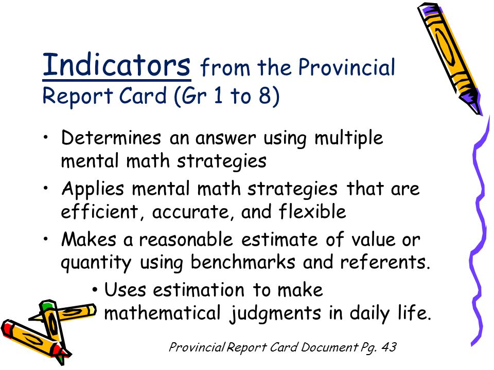 How do you assess for mental math strategies? Use checklists Observe strategies students are using through games Make anecdotal notes while conversing