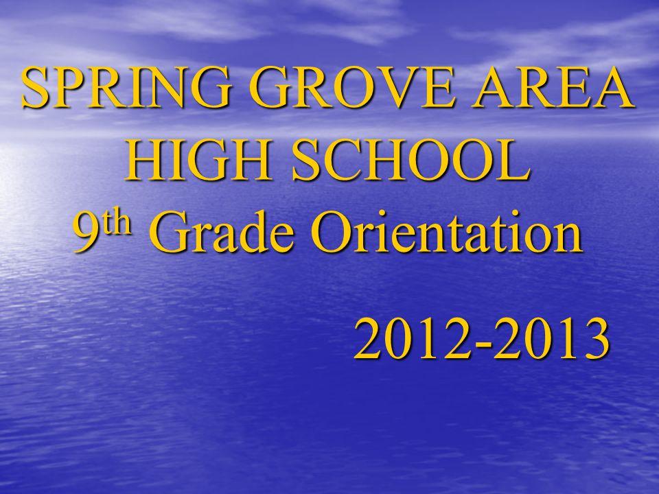 SPRING GROVE AREA HIGH SCHOOL 9 th Grade Orientation 2012-2013