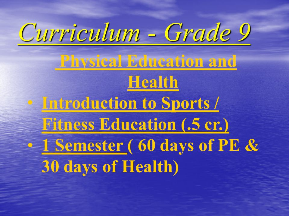Curriculum - Grade 9 Physical Education and Health Introduction to Sports / Fitness Education (.5 cr.) 1 Semester ( 60 days of PE & 30 days of Health)