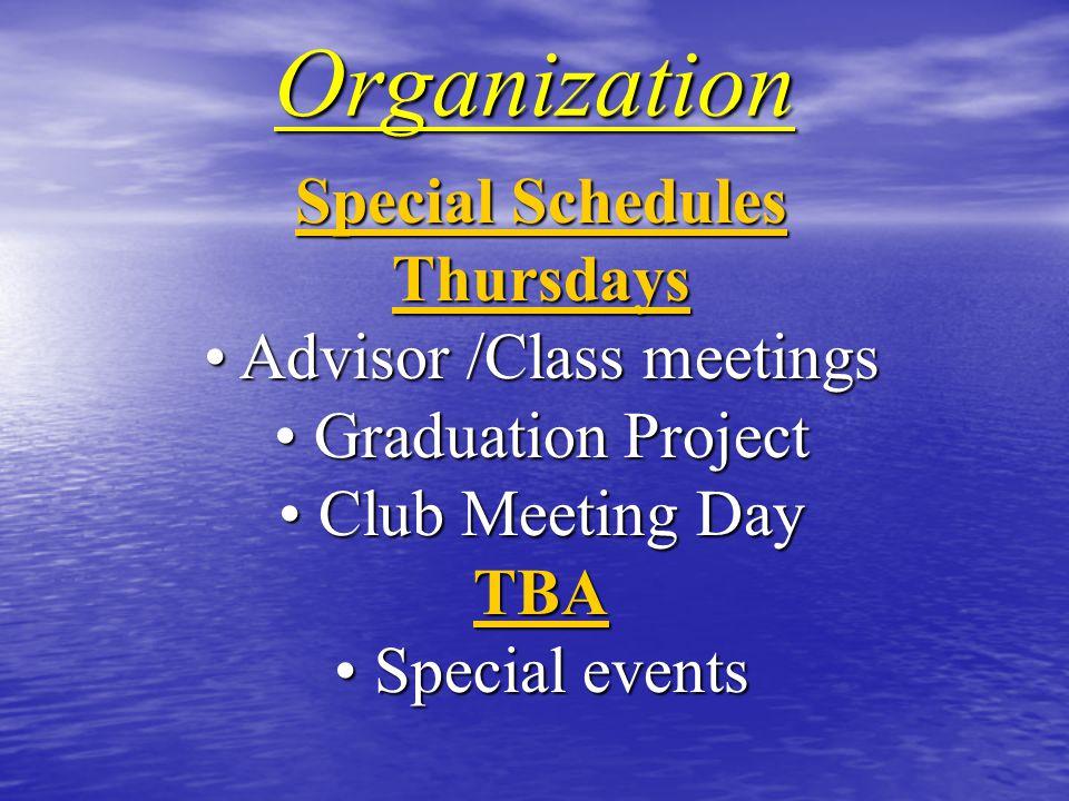 Organization Special Schedules Thursdays Advisor /Class meetings Advisor /Class meetings Graduation Project Graduation Project Club Meeting Day Club Meeting DayTBA Special events Special events