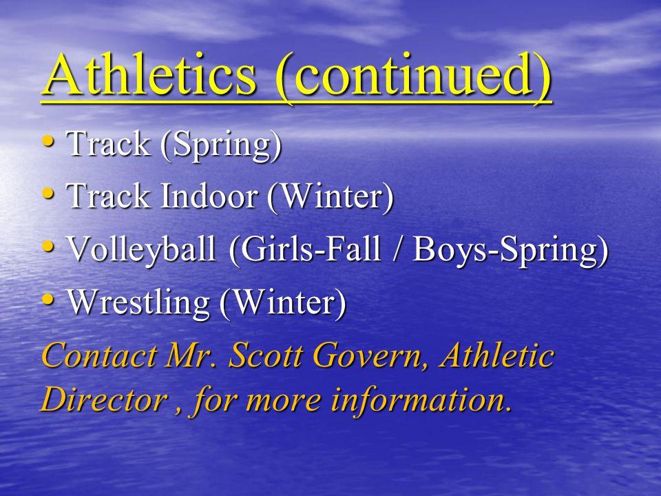 Athletics (continued) Track (Spring) Track (Spring) Track Indoor (Winter) Track Indoor (Winter) Volleyball (Girls-Fall / Boys-Spring) Volleyball (Girls-Fall / Boys-Spring) Wrestling (Winter) Wrestling (Winter) Contact Mr.