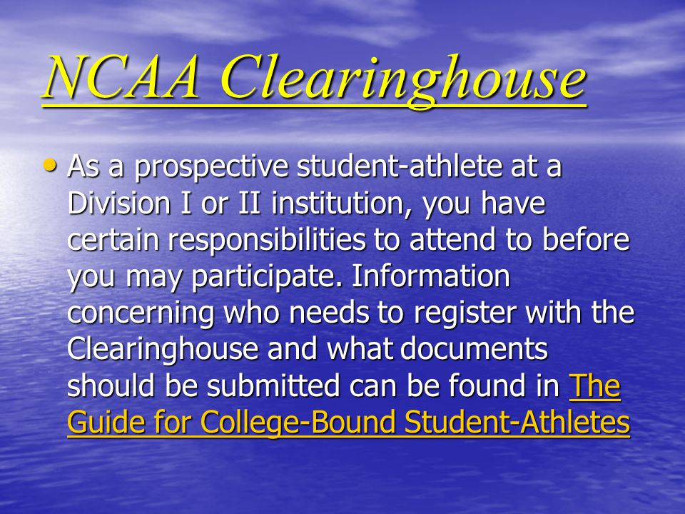 NCAA Clearinghouse As a prospective student-athlete at a Division I or II institution, you have certain responsibilities to attend to before you may participate.