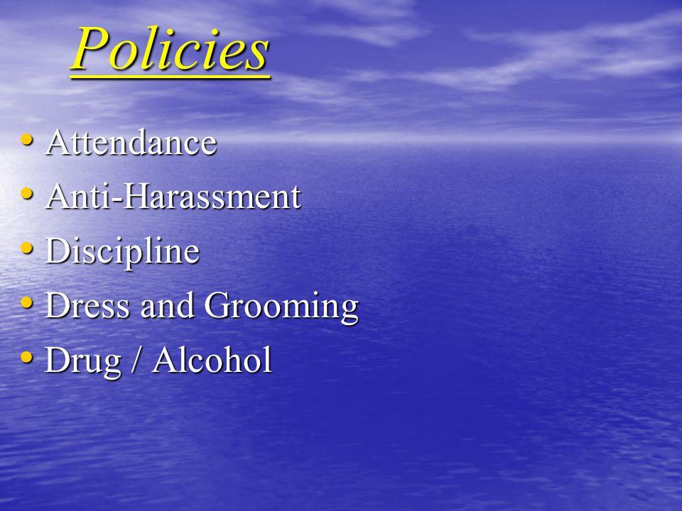 Policies Attendance Attendance Anti-Harassment Anti-Harassment Discipline Discipline Dress and Grooming Dress and Grooming Drug / Alcohol Drug / Alcohol