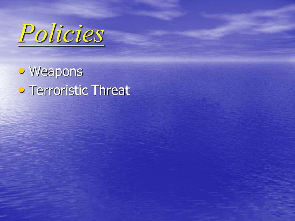 Policies Weapons Weapons Terroristic Threat Terroristic Threat