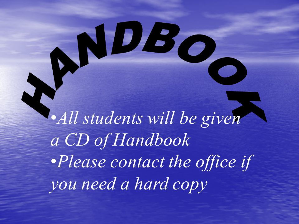 All students will be given a CD of Handbook Please contact the office if you need a hard copy