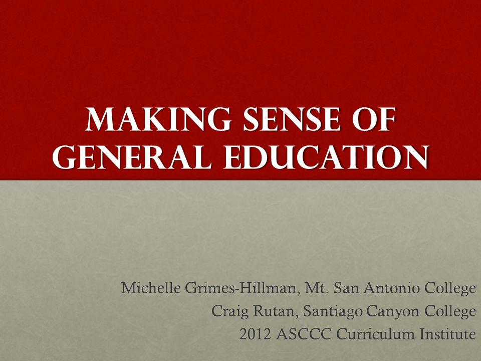 Making Sense of general education Michelle Grimes-Hillman, Mt.