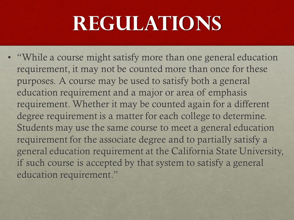 Regulations While a course might satisfy more than one general education requirement, it may not be counted more than once for these purposes.