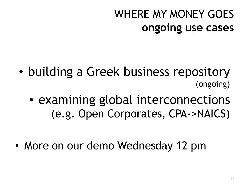 WHERE MY MONEY GOES ongoing use cases building a Greek business repository (ongoing) examining global interconnections (e.g.