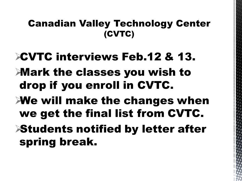  CVTC interviews Feb.12 & 13. Mark the classes you wish to drop if you enroll in CVTC.
