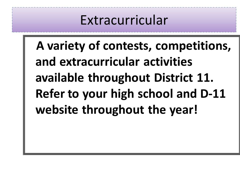 Extracurricular A variety of contests, competitions, and extracurricular activities available throughout District 11.
