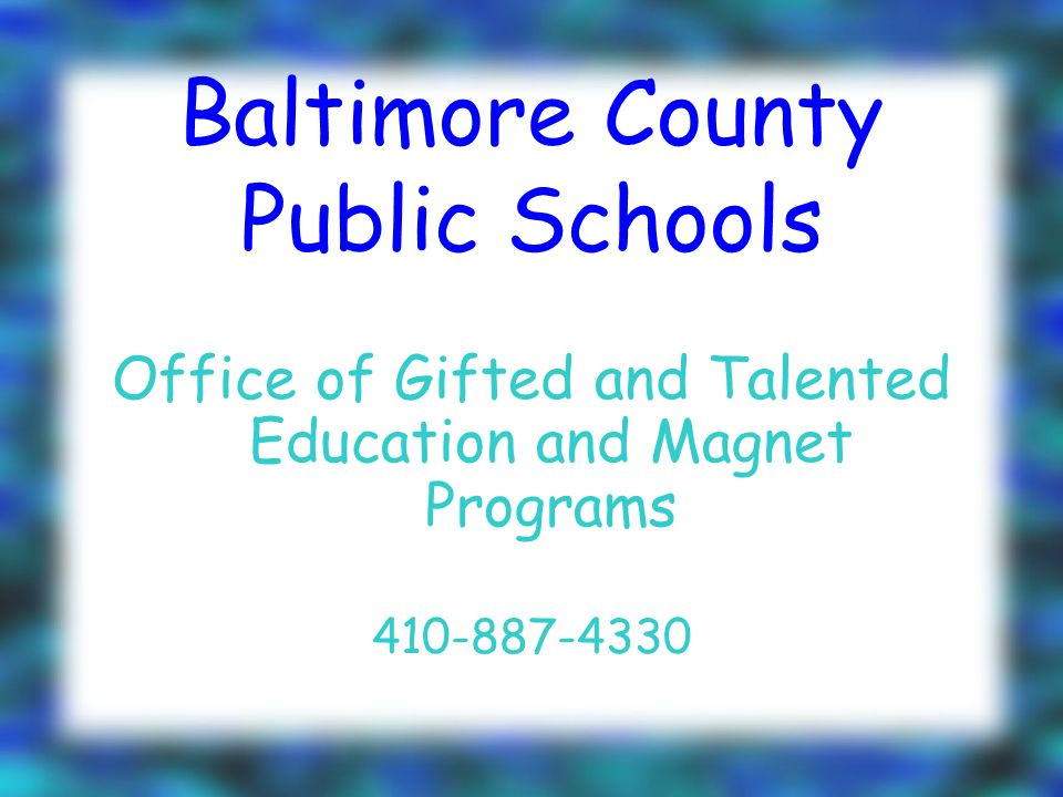 Baltimore County Public Schools Office of Gifted and Talented Education and Magnet Programs 410-887-4330