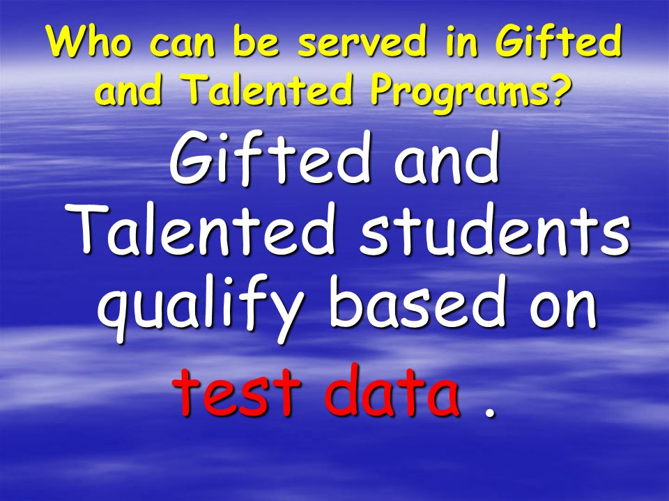 Who can be served in Gifted and Talented Programs.