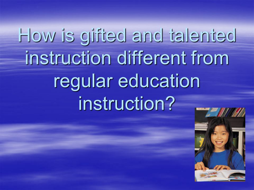 How is gifted and talented instruction different from regular education instruction