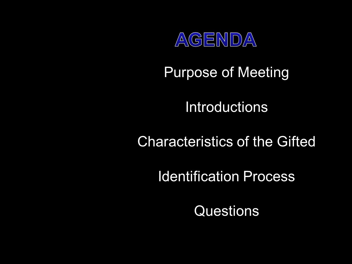 Purpose of Meeting Introductions Characteristics of the Gifted Identification Process Questions