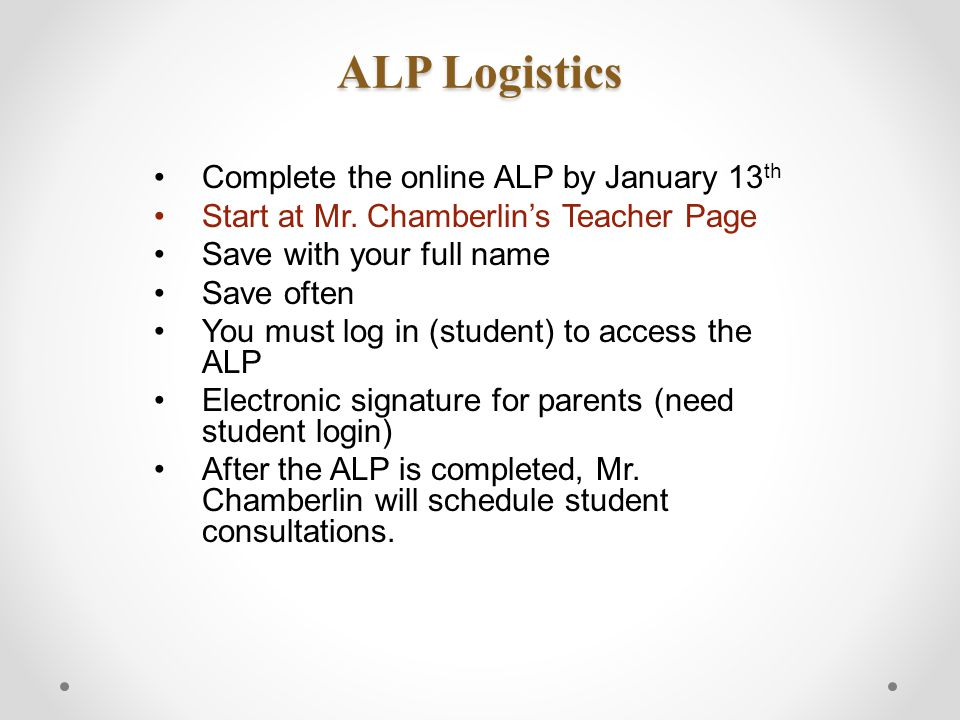 ALP Logistics Complete the online ALP by January 13 th Start at Mr.