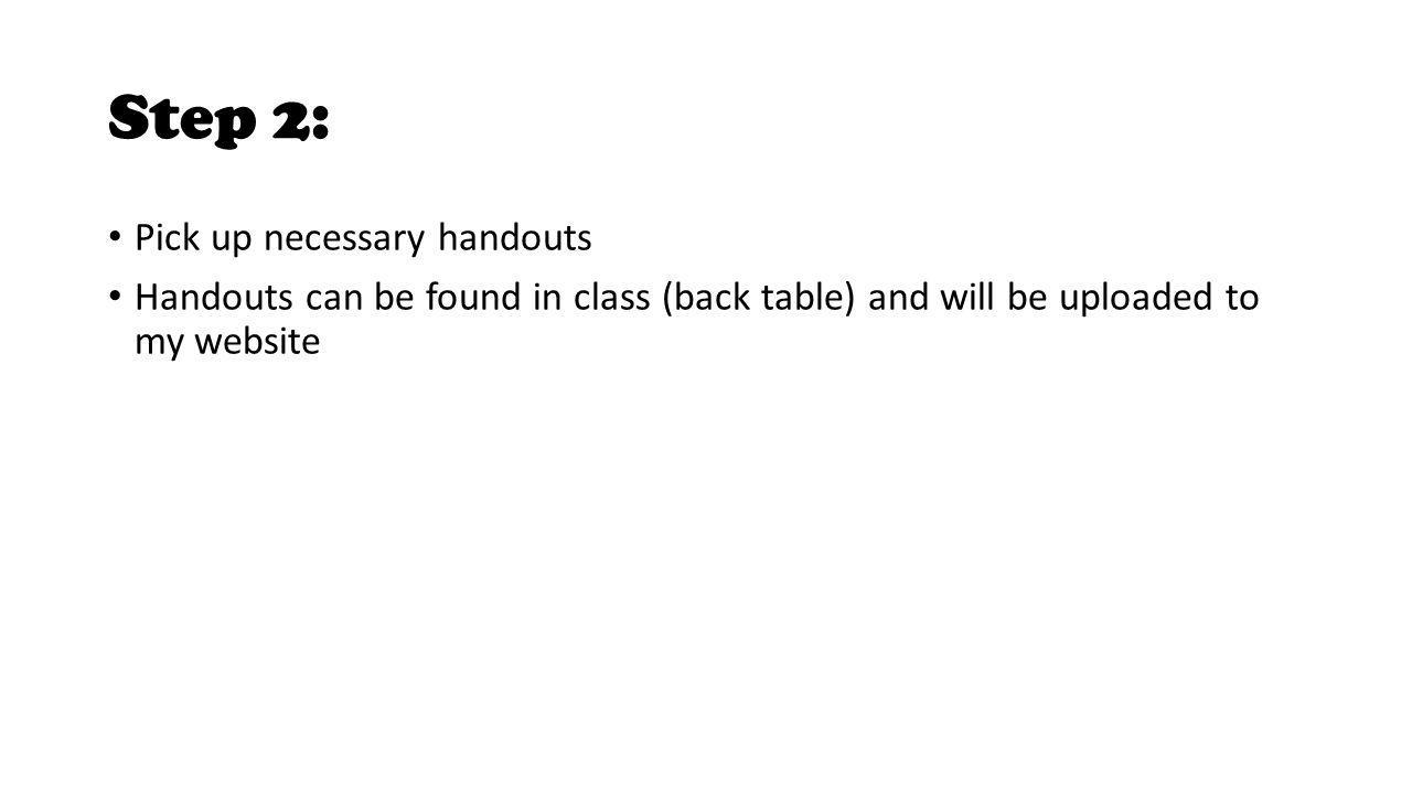 Step 3: Select a topic -Topic list will be posted on the bulletin board in class as well as online.