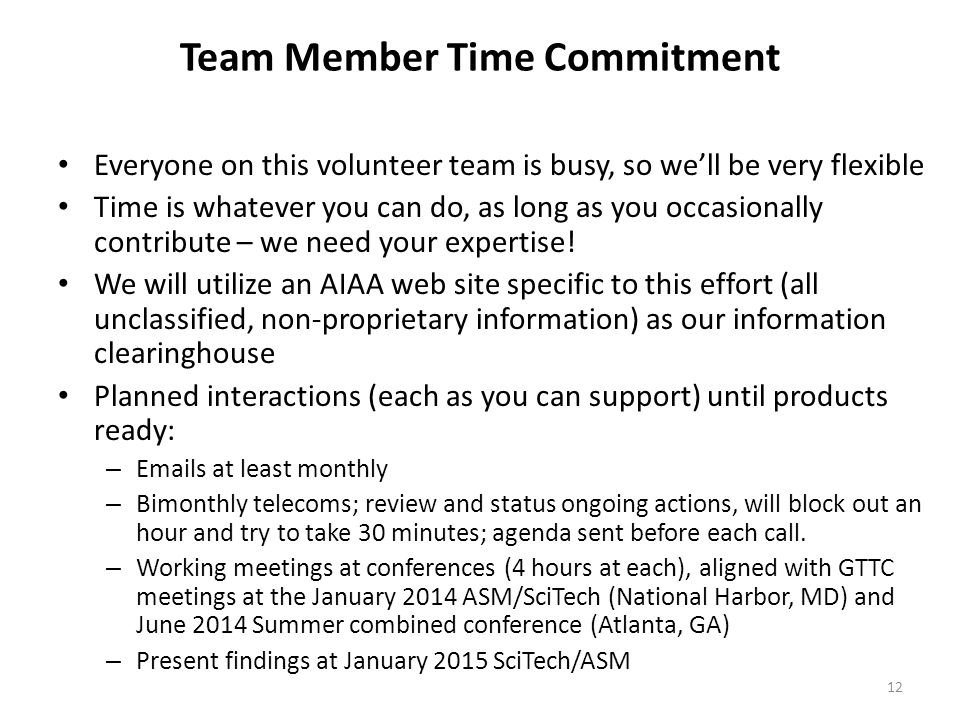 Team Member Time Commitment Everyone on this volunteer team is busy, so we'll be very flexible Time is whatever you can do, as long as you occasionally contribute – we need your expertise.