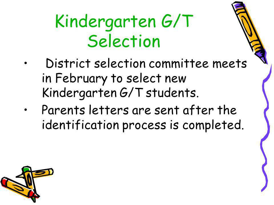 Kindergarten G/T Selection District selection committee meets in February to select new Kindergarten G/T students. Parents letters are sent after the
