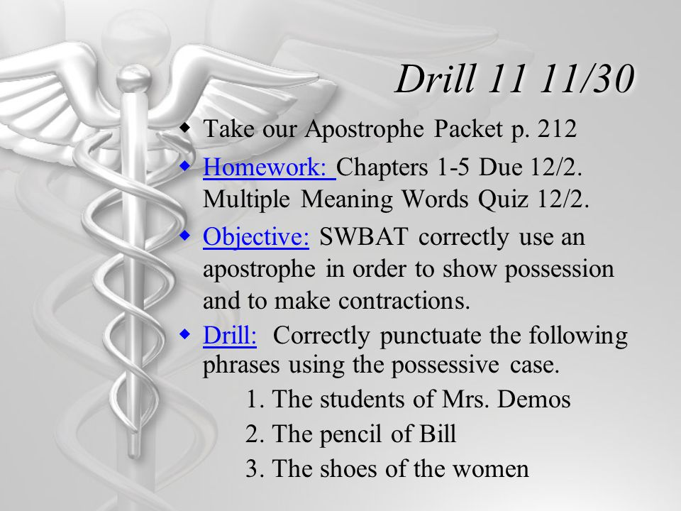 Drill 11 11/30  Take our Apostrophe Packet p. 212  Homework: Chapters 1-5 Due 12/2.