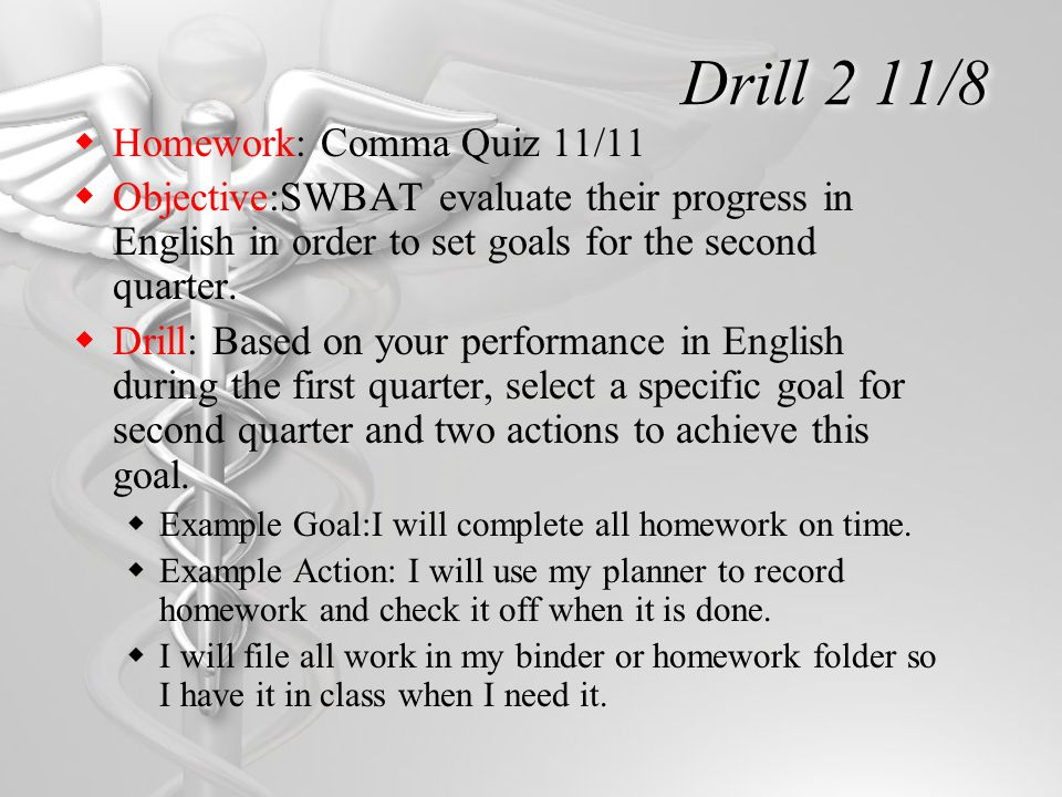 Drill 2 11/8  Homework: Comma Quiz 11/11  Objective:SWBAT evaluate their progress in English in order to set goals for the second quarter.