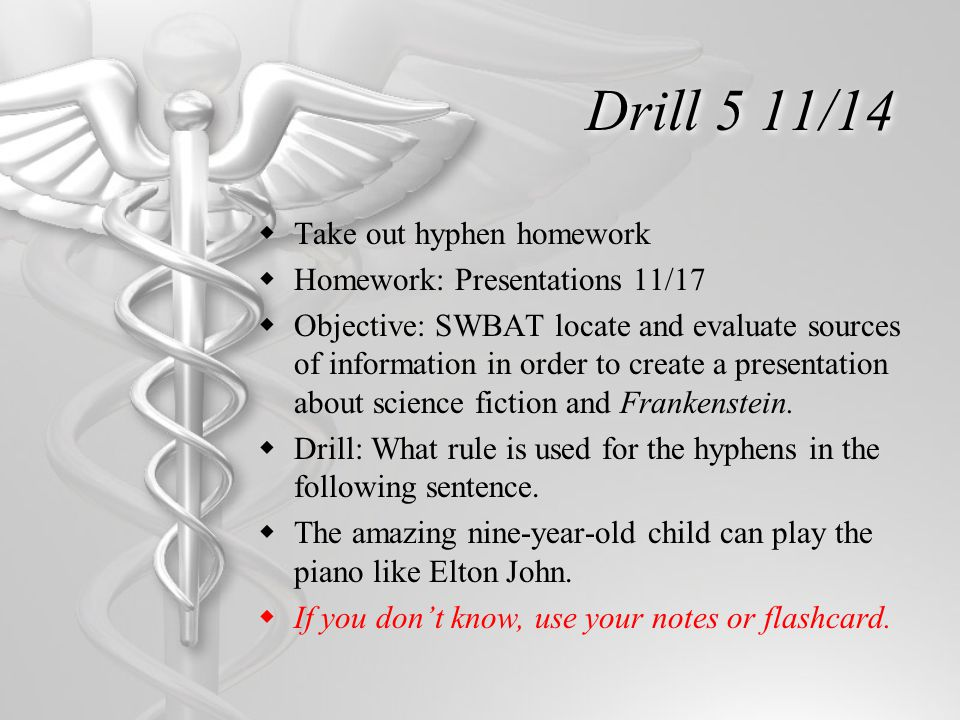 Drill 5 11/14  Take out hyphen homework  Homework: Presentations 11/17  Objective: SWBAT locate and evaluate sources of information in order to cre