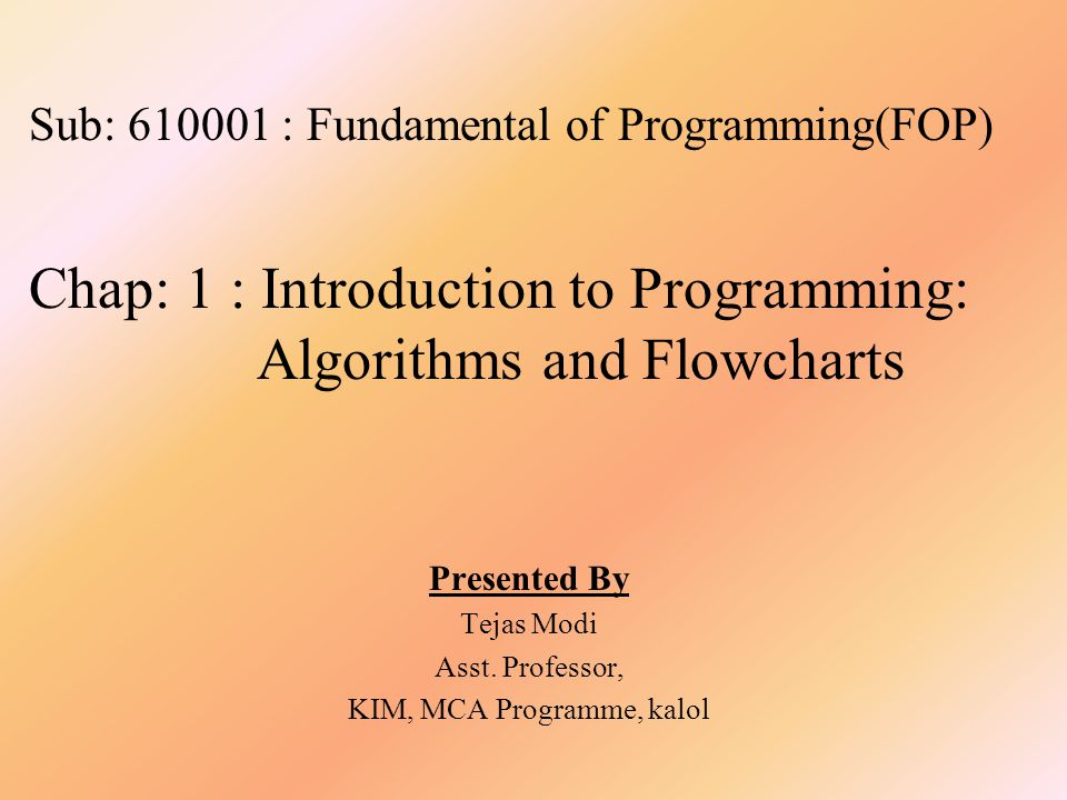 2 Chap: 1 : Introduction To Programming Program and Programming Programming Language Compiler, Interpreter The Process of Compilation Linker, Relocation, Loader Generation of Languages Classification of Programming Languages Algorithms Flowcharts