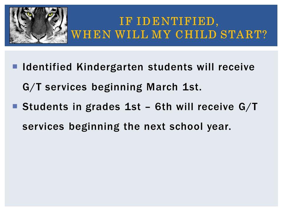  Identified Kindergarten students will receive G/T services beginning March 1st.