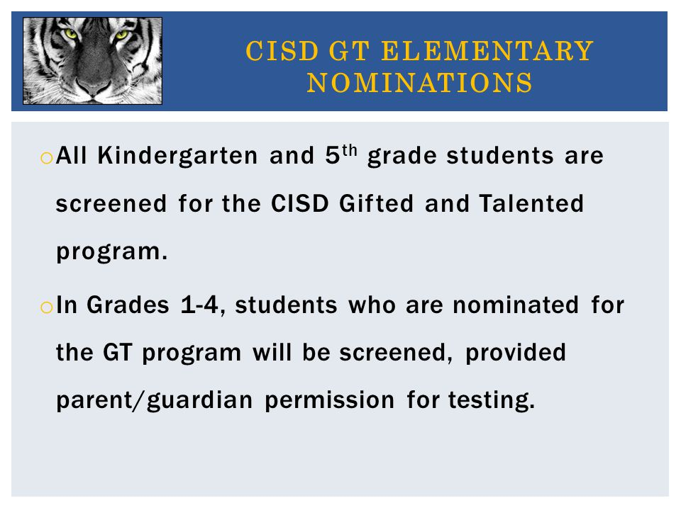 o All Kindergarten and 5 th grade students are screened for the CISD Gifted and Talented program.
