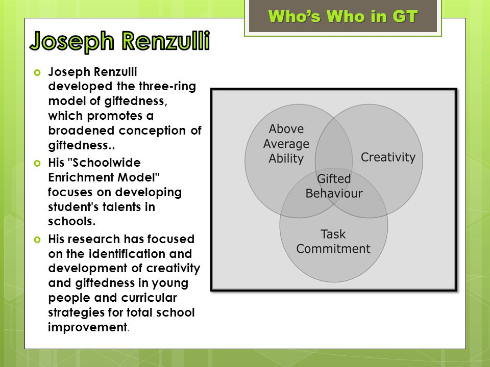  Joseph Renzulli developed the three-ring model of giftedness, which promotes a broadened conception of giftedness..