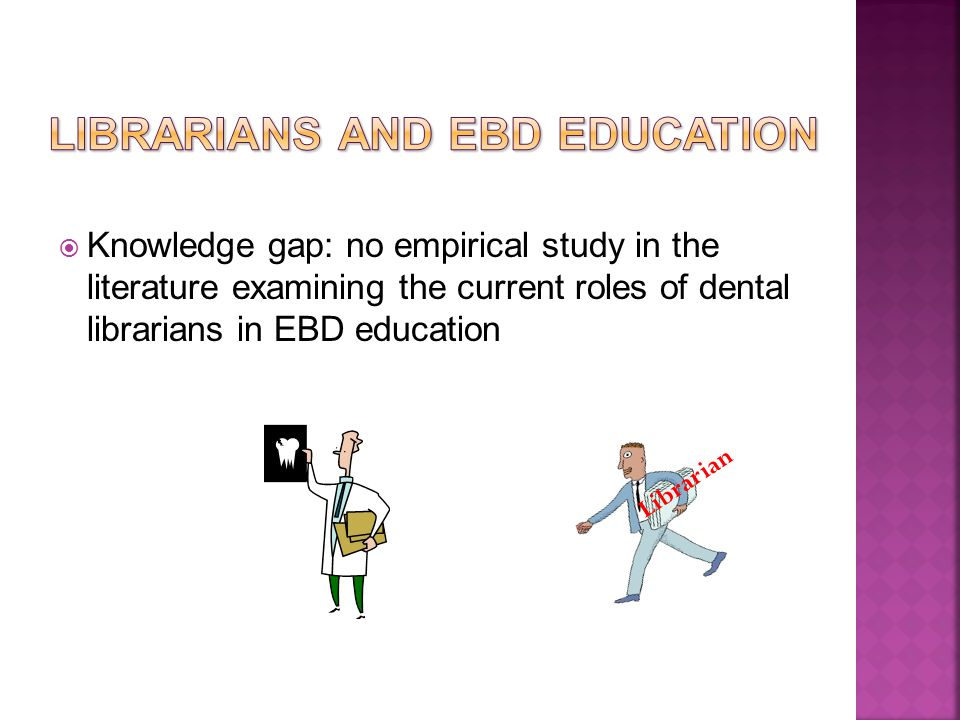  To describe the current roles of dental librarians in EBD education including their perceptions of EBD and barriers to their involvement.