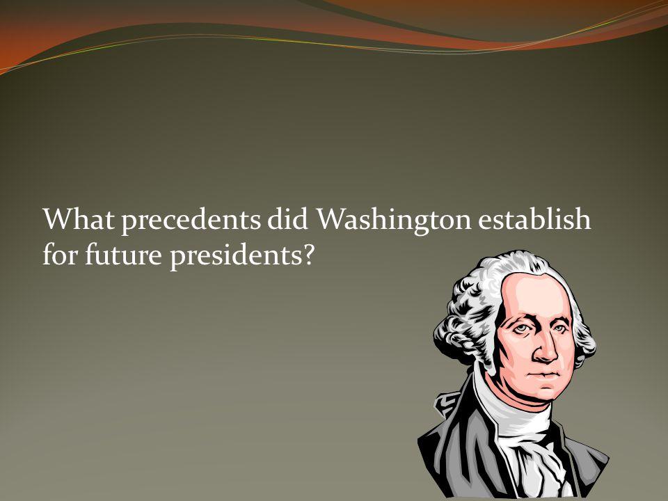 What precedents did Washington establish for future presidents?