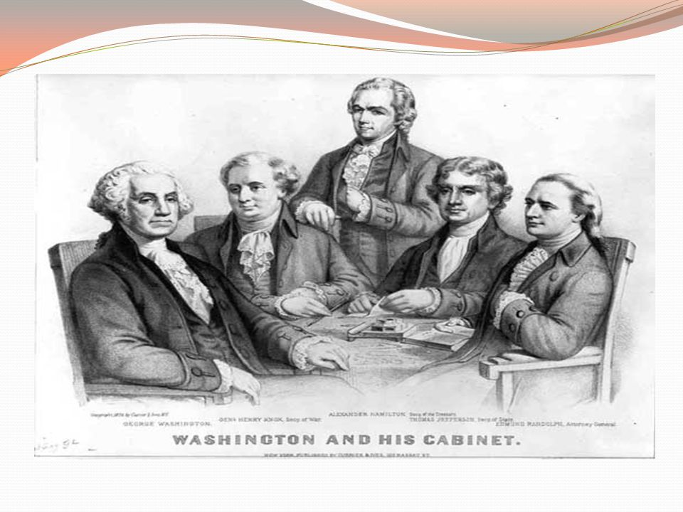 The 1 st Cabinet GW's Crew Set a pattern for future presidents Washington chose men he knew and trusted.