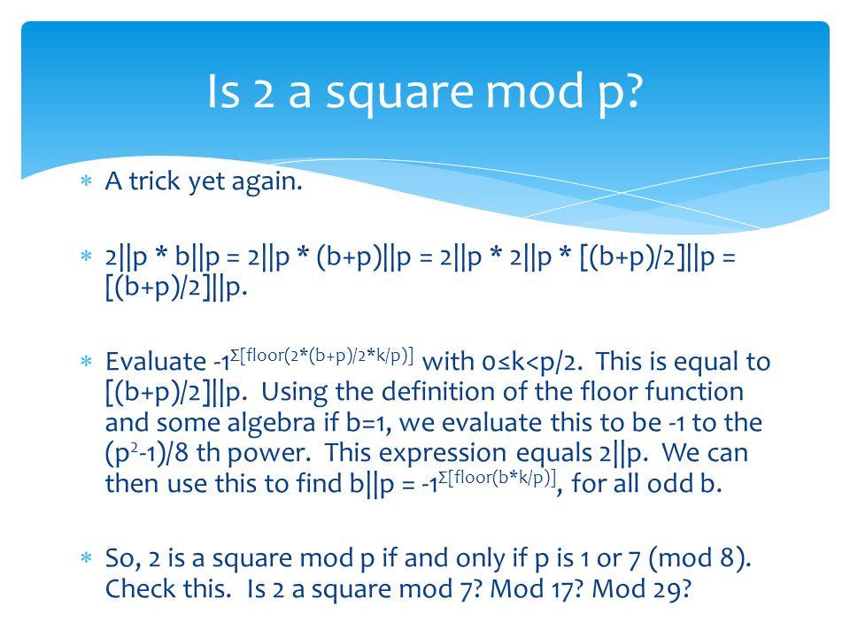 A trick yet again.  2||p * b||p = 2||p * (b+p)||p = 2||p * 2||p * [(b+p)/2]||p = [(b+p)/2]||p.  Evaluate -1 Σ[floor(2*(b+p)/2*k/p)] with 0≤k<p/2.